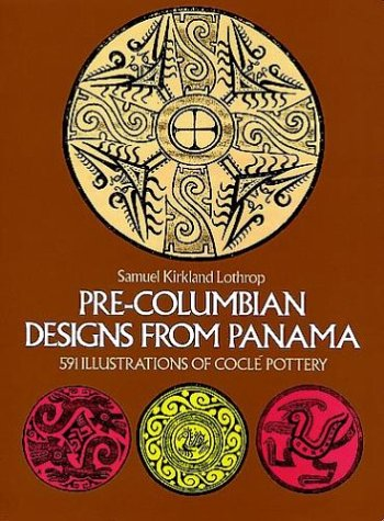 Pre-Columbian Designs from Panama. 591 illustrations of Coclé Pottery par S.K. Lothrop