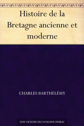 Couverture du livre Histoire de la Bretagne ancienne et moderne