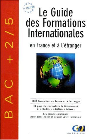 GUIDE DES FORMATIONS INTERNATIONALES EN FRANCE ET A L'ETRANGER. 5ème édition 1998