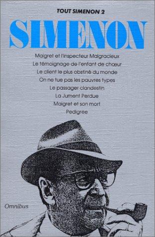 Tout Simenon, tome 2 : Maigret et l'inspecteur malgracieux, Le témoignage de l'enfant de chœur, Le client le plus obstiné du monde, On ne tue pas les pauvres types, Le passager clandestin,