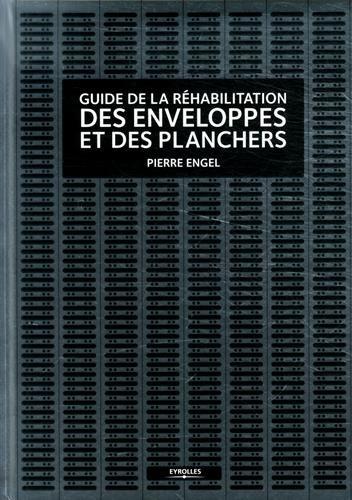 Descargar Libro Guide de la réhabilitation des enveloppes et des planchers : A l'usage des architectes et des ingénieurs du bâtiment de Pierre Engel