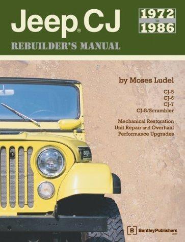 Jeep Cj Rebuilder's Manual, 1972-1986: Mechanical Restoration, Unit Repair and Overhaul Performance Upgrades for Jeep Cj-5, Cj-6, Cj-7, and Cj-8/Scrambler by Moses Ludel (2003) Paperback