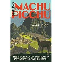 Making Machu Picchu: The Politics of Tourism in Twentieth-Century Peru (English Edition)