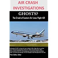 air crash investigations ghosts? the crash of eastern air lines flight 401 by Editor, Pete Collins