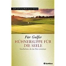 Hühnersuppe für die Seele. Für Golfer. Geschichten, die das Herz erwärmen