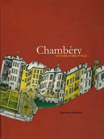 Chambéry : Lecture d'une ville. Patrimoine, a...