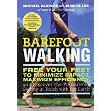 Barefoot Walking: Free Your Feet to Minimize Impact, Maximize Efficiency, and Discover the Pleasure of Getting in Touch with the Earth by Michael Sandler (2013-03-26)