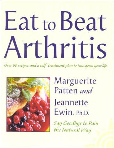 Eat to Beat – Arthritis: Say Goodbye to Pain the Natural Way Over 60 Recipes and a Self-Treatment Plan to Transform Your Life