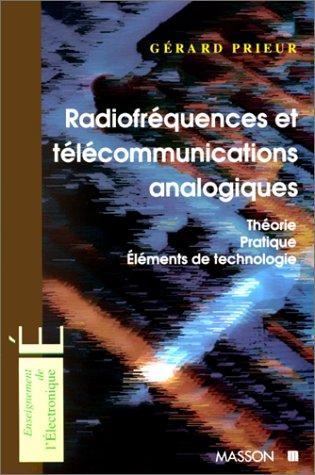 RADIOFREQUENCES ET TELECOMMUNICATIONS ANALOGIQUES. Théorie, pratique, éléments de technologie par Gérard Prieur