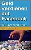 Geld verdienen mit Facebook: 100 Facebook Tipps