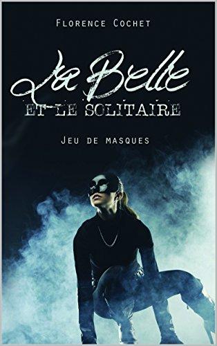 La Belle et le Solitaire: Jeu de masques par [Cochet, Florence]