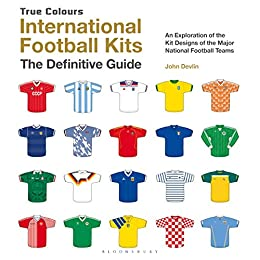 41faf7804 International Football Kits (True Colours)  The Illustrated Guide by  Devlin