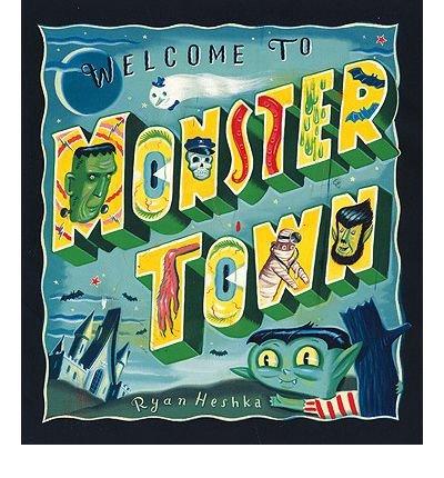 [(Welcome to Monster Town )] [Author: Ryan Heshka] [Jul-2010]