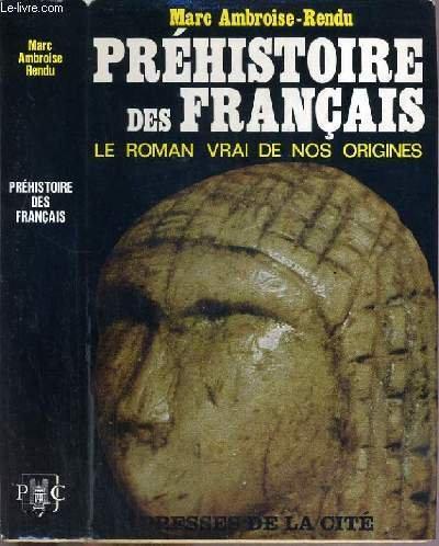 Préhistoire des Français. Le roman vrai de nos origines.