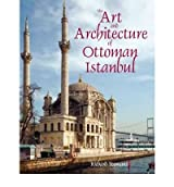 [( The Art and Architecture of Ottoman Istanbul )] [by: Richard Yeomans] [Aug-2012]