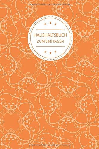 Haushaltsbuch Zum Eintragen: Finanzen Organisieren, Planen Und Verwalten - Für 12 MONATE - Übersichtlicher Finanzplaner für Gehalt, Kredite, Ersparnisse - Motiv: Vintage Blumen Floral Muster Orange Orange Floral Muster