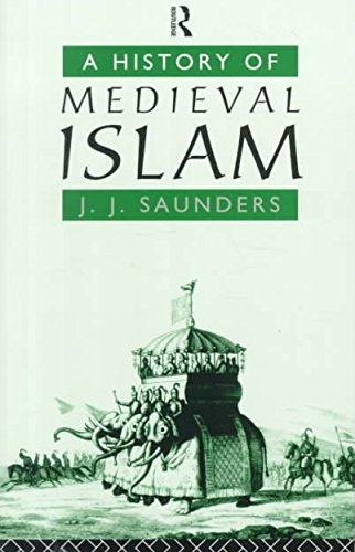 [(A History of Medieval Islam)] [By (author) John Joseph Saunders] published on (December, 1990)