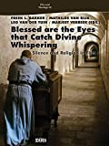 Blessed are the Eyes that Catch Divine Whispering .: Silence and Religion in Film (Film und Theologie)