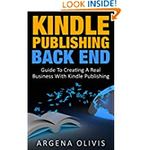Kindle Publishing Back End: Guide To Creating A Real Business With Kindle Publishing (self publishing, ebook marketing, writing a book)