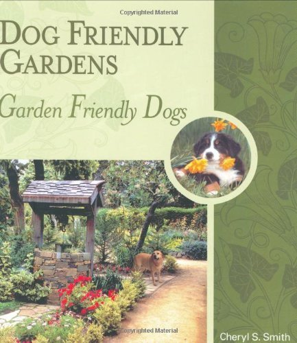 Dog Friendly Gardens, Garden Friendly Dogs: Written by Cheryl S Smith, 2008 Edition, Publisher: First Stone [Paperback]