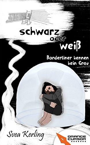 Buchseite und Rezensionen zu 'Schwarz oder weiß: Borderliner kennen kein Grau' von Svea Kerling