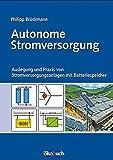 Autonome Stromversorgung: Auslegung und Praxis von Stromversorgungsanlagen mit Batteriespeicher - Philipp Brückmann