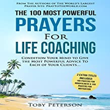 The 100 Most Powerful Prayers for Life Coaching: Condition Your Mind to Give the Most Powerful Advice to Each of Your Clients