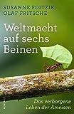 Weltmacht auf sechs Beinen: Das verborgene Leben der Ameisen - Susanne Foitzik, Olaf Fritsche