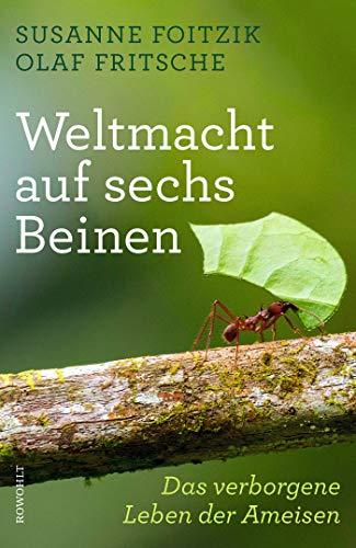 Weltmacht auf sechs Beinen: Das verborgene Leben der Ameisen