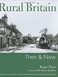 Rural Britain Then & Now: Then and Now: A Celebration of the British Countryside Featuring Photographs from The Francis Frith Collection