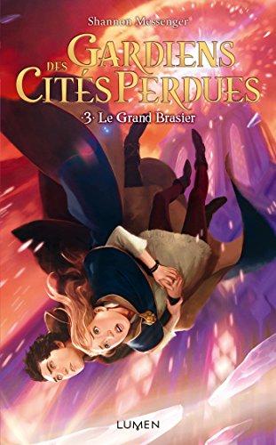 Gardiens des Cités perdues - tome 3 Le Grand Brasier par Shannon Messenger