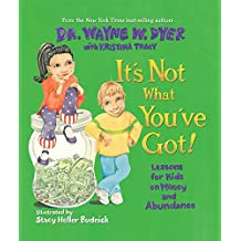 It's Not What You've Got!: Lessons for Kids on Money and Abundance