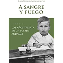 A sangre y fuego: Los años treinta en un pueblo andaluz (Memorias y biografías)