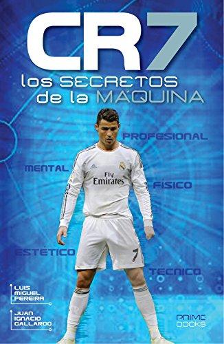 CR7 - Los Secretos de La Máquina por Juan Ignacio Gallardo
