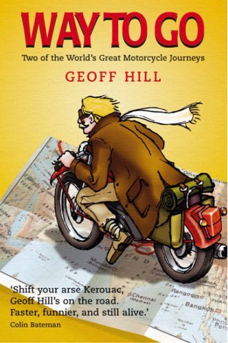 Way to Go: Two of the World's Great Motorcycle Journeys by Geoff Hill (2006-01-23)