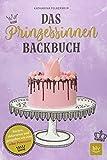 Das Prinzessinnen-Backbuch: Backen, dekorieren und gastgeben wie eine echte Prinzessin