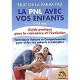 La PNL avec vos enfants : Guide Pratique pour la croissance et l'évolution - 0-21 ans