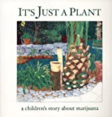 It's Just a Plant: A Children's Story of Marijuana by Ricardo Cortes (2006-04-20)