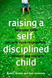 Raising a Self-Disciplined Child: Helping Your Child Become More Responsible, Confident, and Resilient