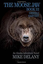 The Moose Jaw - Book III: Grizzly Harvest (The Fergus O'Neill Series)