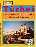 Türkei: Pauschalreise durch Kappadokien - Alanya und Umgebung