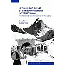 """Le Tourisme Suisse et Son Rayonnement International. """"Switzerland, Th E Playground of the World"""""""