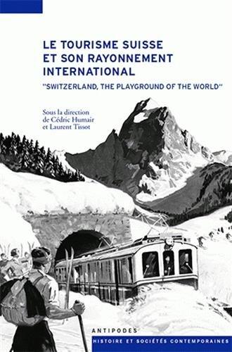 Le tourisme suisse et son rayonnement international (XIXe-XXe siècles) par Cédric Humair