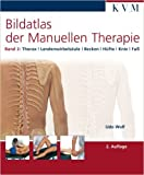Bildatlas der Manuellen Therapie, Bd. 2: Thorax - LendenwirbelsŠule - Becken - HŸfte - Knie - Fu§ ( 15. Januar 2008 )