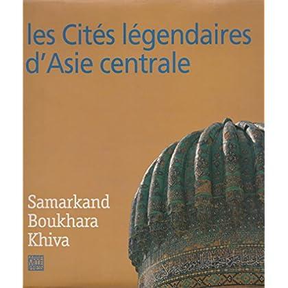 LES CITES LEGENDAIRES D'ASIE CENTRALE. : Samarkand, Boukhara, Khiva