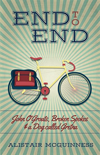 End to End: John O'Groats, Broken Spokes and a Dog called Gretna by Alistair McGuinness