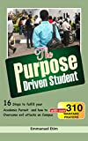 #4: The Purpose Driven Student: 16 steps to fulfill your Academic pursuit and how to Overcome evil attacks on Campus