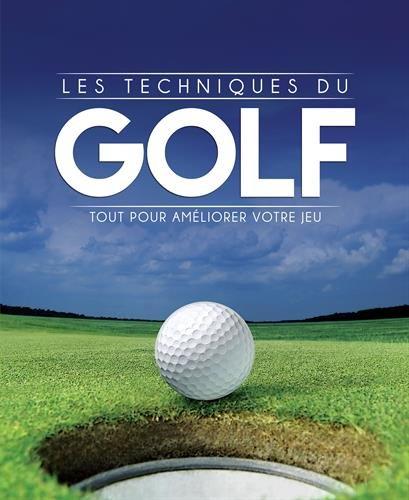 Les techniques du golf : Tout pour améliorer votre jeu