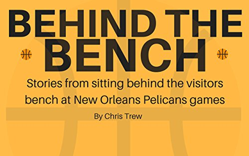 Behind The Bench: Stories from sitting behind the visitors bench at Pelicans games (English Edition) por Chris Trew