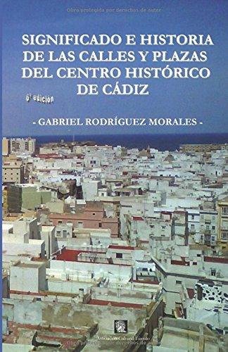 Significado e historia de las calles y plazas del centro histórico de Cádiz (Colección Tántalo)